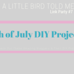 4th of July DIY projects + A Little Bird Told Me #7