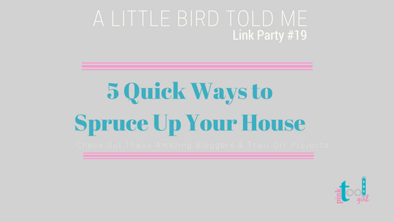 5 Quick Ways to Spruce Up Your Home + ALBTM #19